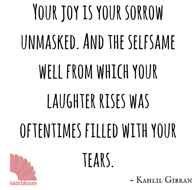 "On Joy and Sorrow Kahlil Gibran Your joy is your sorrow unmasked. And the selfsame well from which your laughter rises was oftentimes filled with your tears. And how else can it be? The deeper that sorrow carves into your being, the more joy you can contain. Is not the cup that holds your wine the very cup that was burned in the potter's oven? And is not the lute that soothes your spirit, the very wood that was hollowed with knives? When you are joyous, look deep into your heart and you shall find it is only that which has given you sorrow that is giving you joy. When you are sorrowful look again in your heart, and you shall see that in truth you are weeping for that which has been your delight. Some of you say, ""Joy is greater thar sorrow,"" and others say, ""Nay, sorrow is the greater."" But I say unto you, they are inseparable. Together they come, and when one sits, alone with you at your board, remember that the other is asleep upon your bed. Verily you are suspended like scales between your sorrow and your joy. Only when you are empty are you at standstill and balanced. When the treasure-keeper lifts you to weigh his gold and his silver, needs must your joy or your sorrow rise or fall."